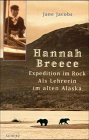 Jane Jacobs: Hannah Breece - Expedition im Rock - Als Lehrerin im alten Alaska