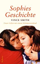 Sophies Geschichte. by Vince Smith