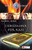 Isobel Bird: Magic Circle. Liebeszauber für Kate