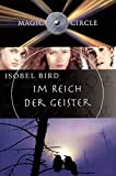 Isobel Bird: Magic Circle. Im Reich der Geister