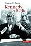 Andreas Daum: Kennedy in Berlin