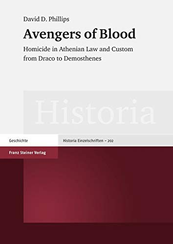 avengers-of-blood-homicide-in-athenian-law-and-custom-from-draco-to-demosthenes-historia-einzelschriften