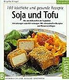 Soja und Tofu. 100 köstliche und…