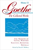 Goethe, Johann Wolfgang Von: The Sorrows of Young Werther, Elective Affinities, and Novella (Goethe: The Collected Works, Vol. 11)