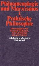 Phänomenologie und Marxismus II. Praktische…