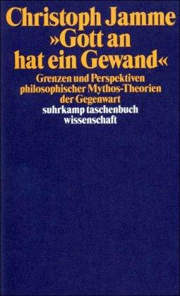 gott-an-hat-ein-gewand-grenzen-und-perspektiven-philosophischer-mythos-theorien-der-gegenwart