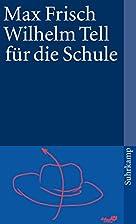Wilhelm Tell für die Schule by Max Frisch