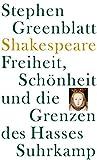 Stephen Greenblatt: Shakespeare: Freiheit, Schönheit und die Grenzen des Hasses