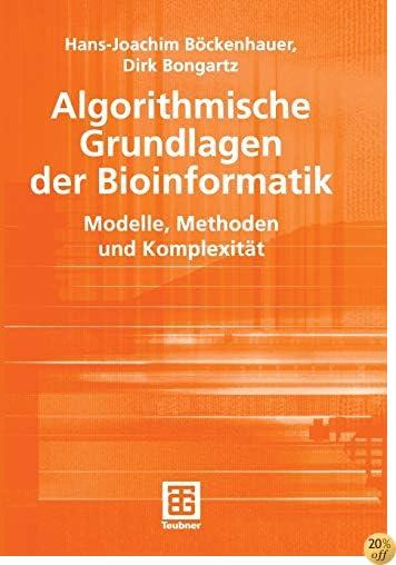 TAlgorithmische Grundlagen der Bioinformatik: Modelle, Methoden und Komplexität (XLeitfäden der Informatik) (German Edition)