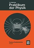 Praktikum der Physik by Wilhelm Walcher