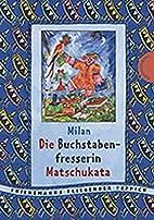 Die Buchstabenfresserin Matschukata by Milan