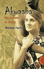 Akwaaba - Ein Sommer in Afrika by Thomas…