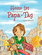 Heute ist Papa-Tag by Sibylle Rieckhoff