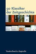 50 Klassiker der Zeitgeschichte by Jürgen…