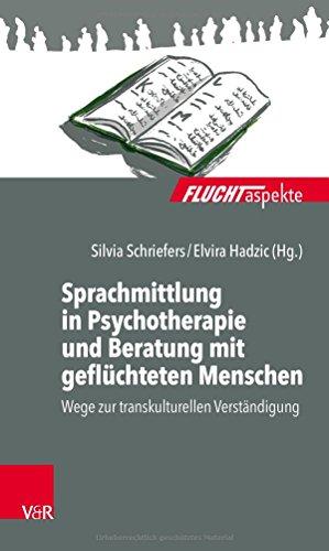 sprachmittlung-in-psychotherapie-und-beratung-mit-gefluchteten-menschen-wege-zur-transkulturellen-verstandigung-fluchtaspekte-german-edition