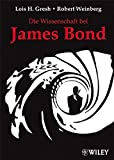 Gresh, Lois H.: Die Wissenschaft Bei James Bond (German Edition)