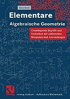 Elementare Algebraische Geometrie:…
