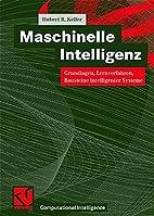 Maschinelle Intelligenz. by Hubert B. Keller