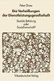 Gross, Peter: Die Verheißungen der Dienstleistungsgesellschaft: Soziale Befreiung oder Sozialherrschaft? (German Edition)