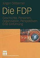 Die FDP: Geschichte, Personen, Organisation,…