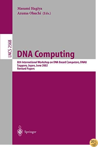 DNA Computing: 8th International Workshop on DNA Based Computers, DNA8, Sapporo, Japan, June 10-13, 2002, Revised Papers (Lecture Notes in Computer Science)