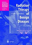 Order, Stanley E.: Radiation Therapy of Benign Diseases: A Clinical Guide