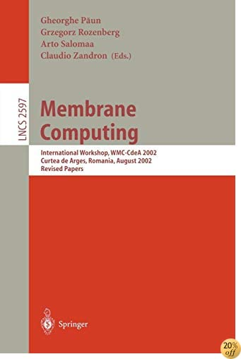 Membrane Computing: International Workshop, WMC-CdeA 2002, Curtea de Arges, Romania, August 19-23, 2002, Revised Papers (Lecture Notes in Computer Science)