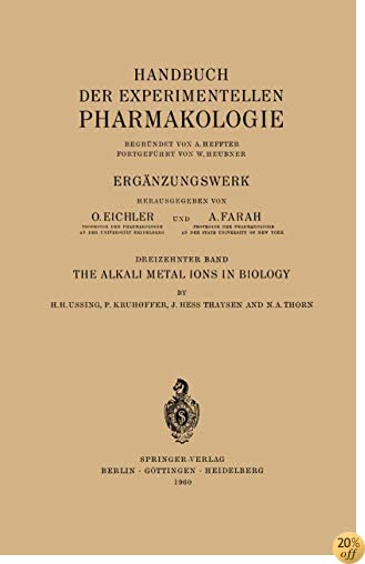 The Alkali Metal Ions in Biology: I. The Alkali Metal Ions in Isolated Systems and Tissues. II. The Alkali Metal Ions in the Organism (Handbook of Experimental Pharmacology)