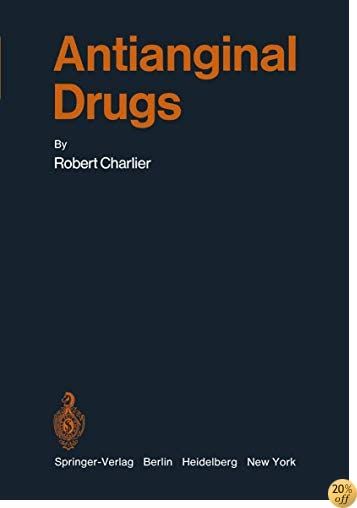 Antianginal Drugs: Pathophysiological, Haemodynamic, Methodological, Pharmacological, Biochemical and Clinical Basis for Their Use in Human Therapeutics (Handbook of Experimental Pharmacology)