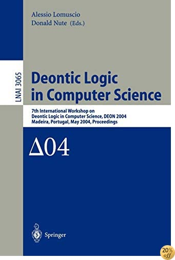 Deontic Logic in Computer Science: 7th International Workshop on Deontic Logic in Computer Science, DEON 2004, Madeira, Portugal, May 26-28, 2004. Proceedings (Lecture Notes in Computer Science)