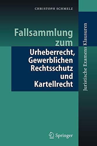 fallsammlung-zum-urheberrecht-gewerblichen-rechtsschutz-und-kartellrecht-juristische-examensklausuren-german-edition
