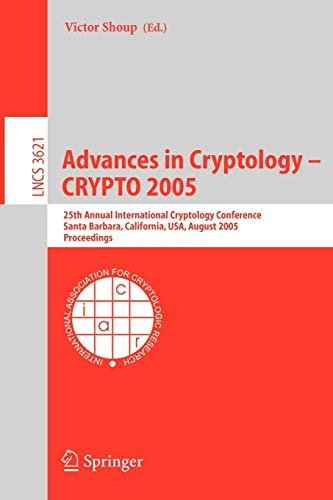 advances-in-cryptology-crypto-2005-25th-annual-international-cryptology-conference-santa-barbara-california-usa-august-14-18-2005-proceedings-lecture-notes-in-computer-science