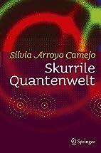 Skurrile Quantenwelt by Silvia Arroyo Camejo