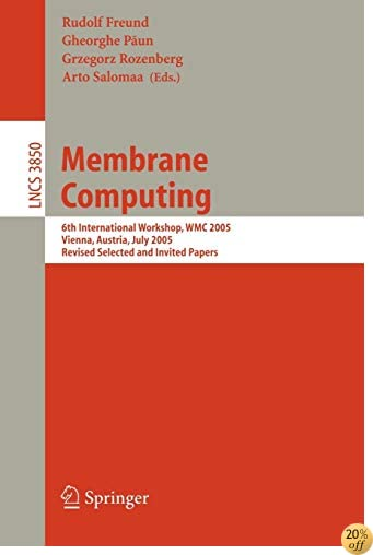 TMembrane Computing: 6th International Workshop, WMC 2005, Vienna, Austria, July 18-21, 2005, Revised Selected and Invited Papers (Lecture Notes in Computer Science)