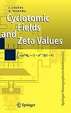 Cyclotomic fields and zeta values by John…