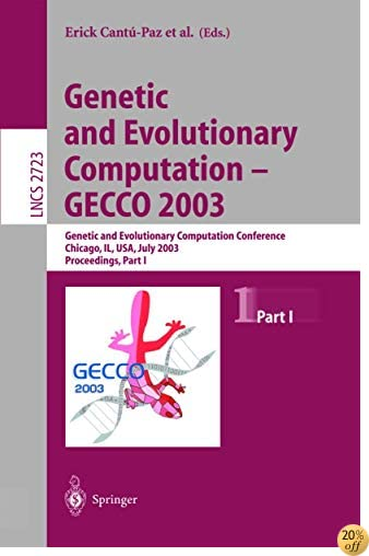 Genetic and Evolutionary Computation - GECCO 2003: Genetic and Evolutionary Computation Conference, Chicago, IL, USA, July 12-16, 2003, Proceedings, Part I (Lecture Notes in Computer Science)