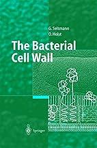 The Bacterial Cell Wall by Guntram Seltmann