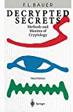 Bauer, Friedrich L.: Decrypted Secrets: Methods and Maxims of Cryptology