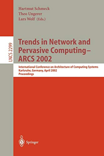 trends-in-network-and-pervasive-computing-arcs-2002-international-conference-on-architecture-of-computing-systems-karlsruhe-germany-april-8-12-lecture-notes-in-computer-science