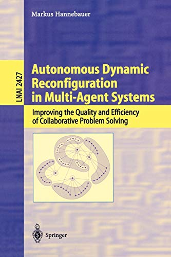 autonomous-dynamic-reconfiguration-in-multi-agent-systems-improving-the-quality-and-efficiency-of-collaborative-problem-solving-lecture-notes-in-computer-science