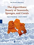Kaandorp, Jaap A.: The Algorithmic Beauty of Seaweeds, Sponges, and Corals