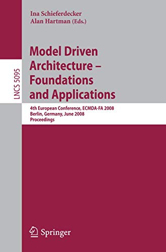 model-driven-architecture-foundations-and-applications-4th-european-conference-ecmda-fa-2008-berlin-germany-june-9-13-2008-proceedings-lecture-notes-in-computer-science