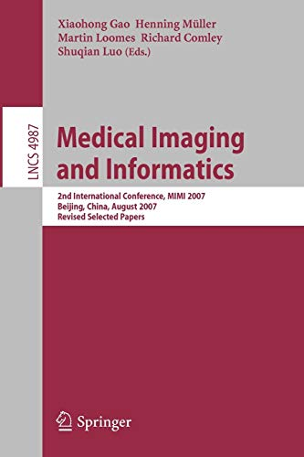 medical-imaging-and-informatics-second-international-conference-mimi-2007-beijing-china-august-14-16-2007-revised-selected-papers-lecture-notes-in-computer-science