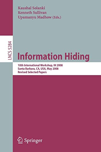 information-hiding-10th-international-workshop-ih-2008-sana-barbara-ca-usa-may-19-21-2008-revised-selected-papers-lecture-notes-in-computer-science