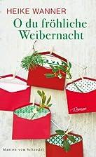 O du fröhliche Weibernacht: Roman by Heike…