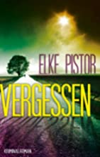 Vergessen by Elke Pistor