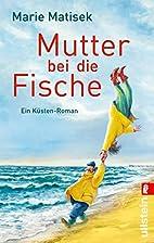 Mutter bei die Fische: Ein Küsten-Roman…