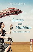 Lucien und Mathilde - eine Liebesgeschichte:…