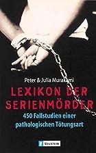 Lexikon der Serienmörder. 450 Fallstudien…