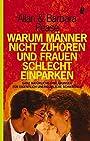 Warum Manner Nicht Zuhoren und Frauen Schlecht Einparken (German Edition) - Allan Pease